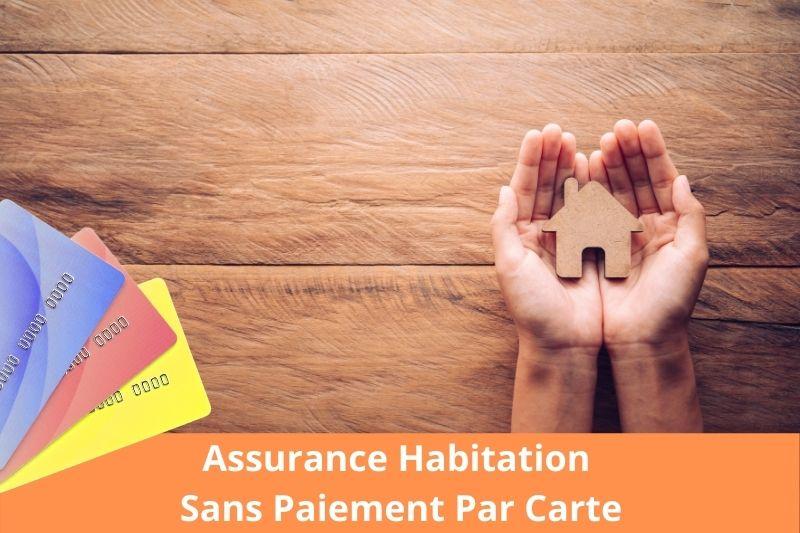 souscrire assurance habitation en ligne sans carte bancaire